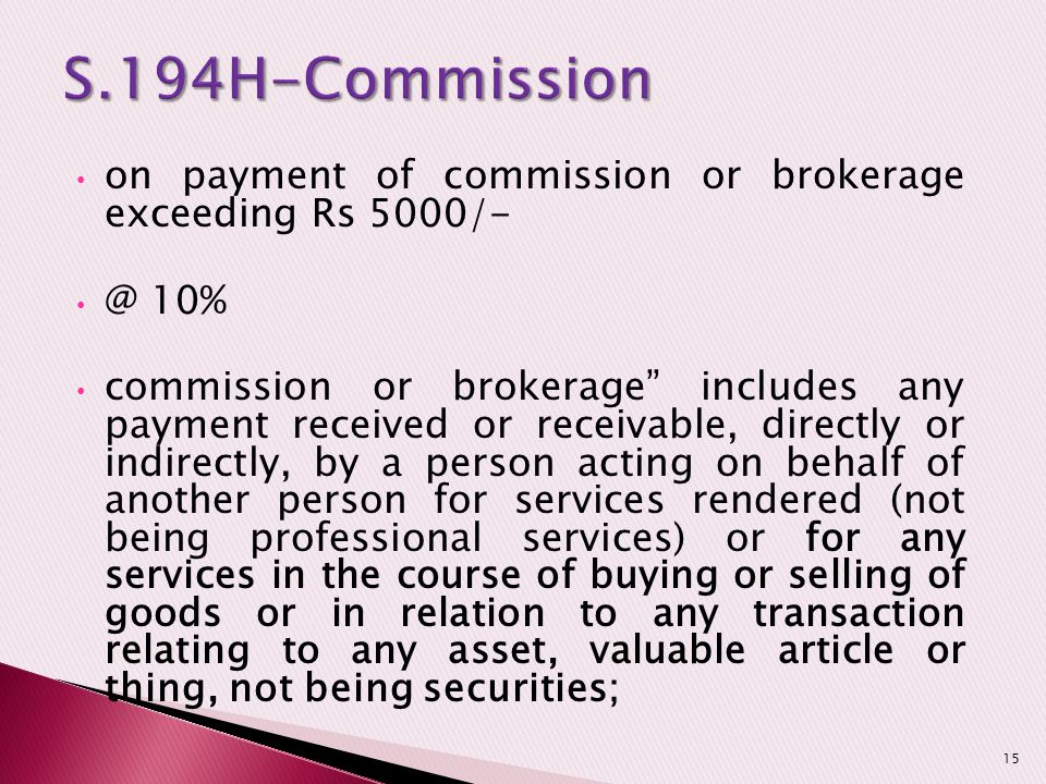 S.194H-Commission on payment of commission or brokerage exceeding Rs 5000/- @ 10%