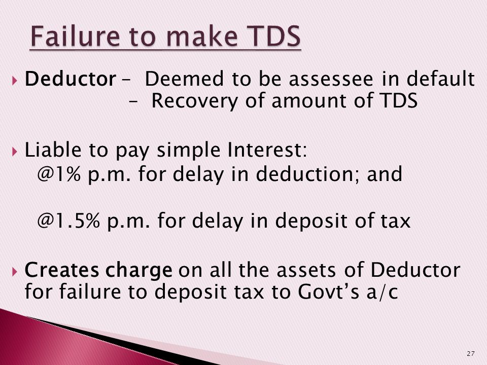 Failure to make TDS Deductor – Deemed to be assessee in default – Recovery of amount of TDS.