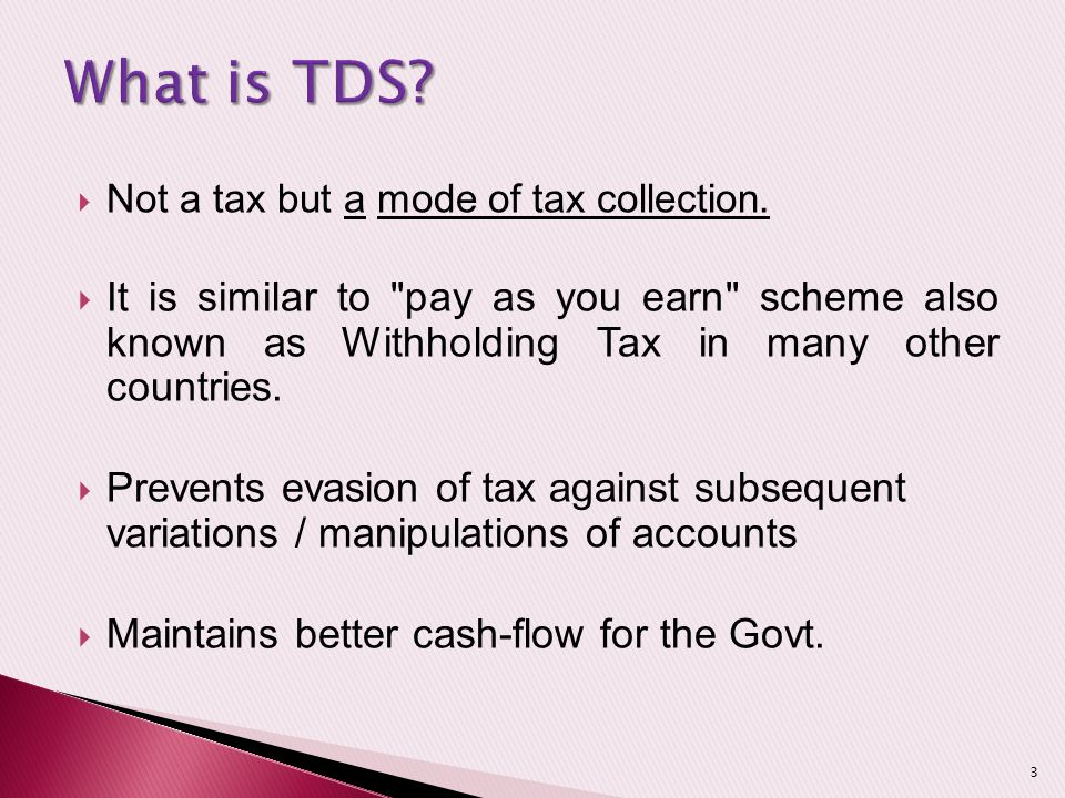 What is TDS Not a tax but a mode of tax collection.