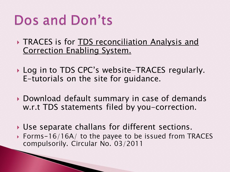 Dos and Don'ts TRACES is for TDS reconciliation Analysis and Correction Enabling System.