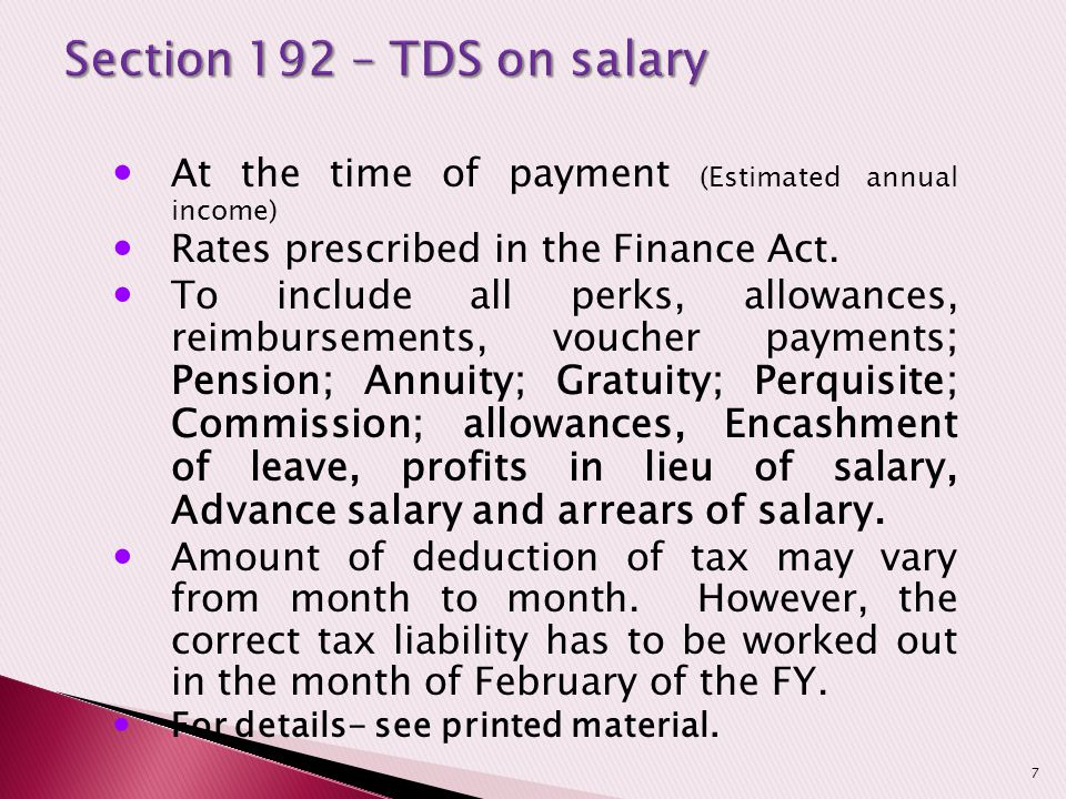 Section 192 – TDS on salary At the time of payment (Estimated annual income) Rates prescribed in the Finance Act.
