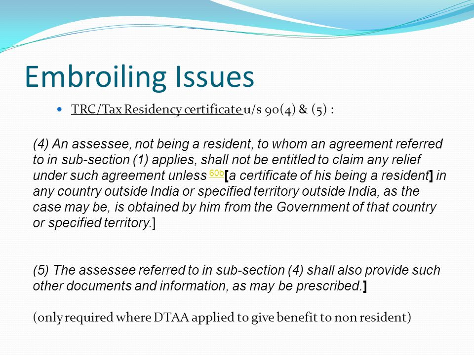 Embroiling Issues TRC/Tax Residency certificate u/s 90(4) & (5) :