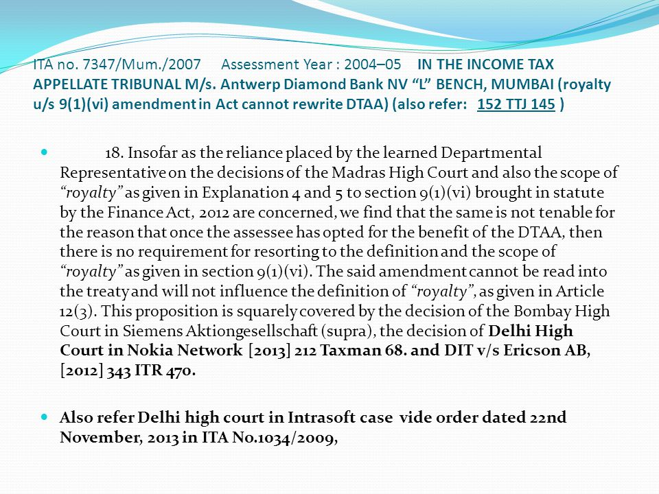 ITA no. 7347/Mum./2007 Assessment Year : 2004–05 IN THE INCOME TAX APPELLATE TRIBUNAL M/s. Antwerp Diamond Bank NV L BENCH, MUMBAI (royalty u/s 9(1)(vi) amendment in Act cannot rewrite DTAA) (also refer: 152 TTJ 145 )