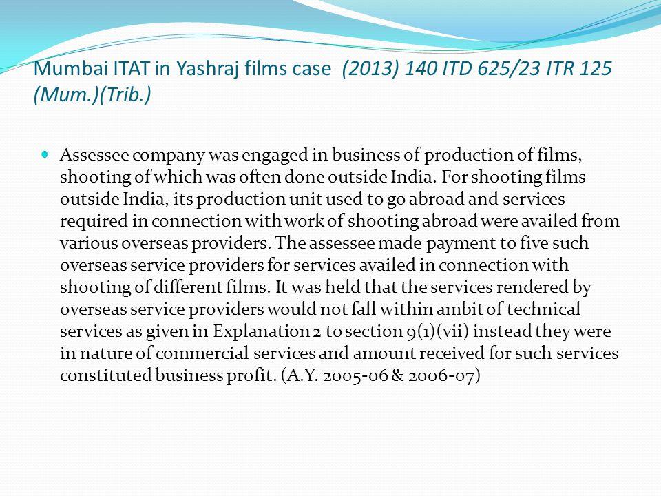 Mumbai ITAT in Yashraj films case (2013) 140 ITD 625/23 ITR 125 (Mum