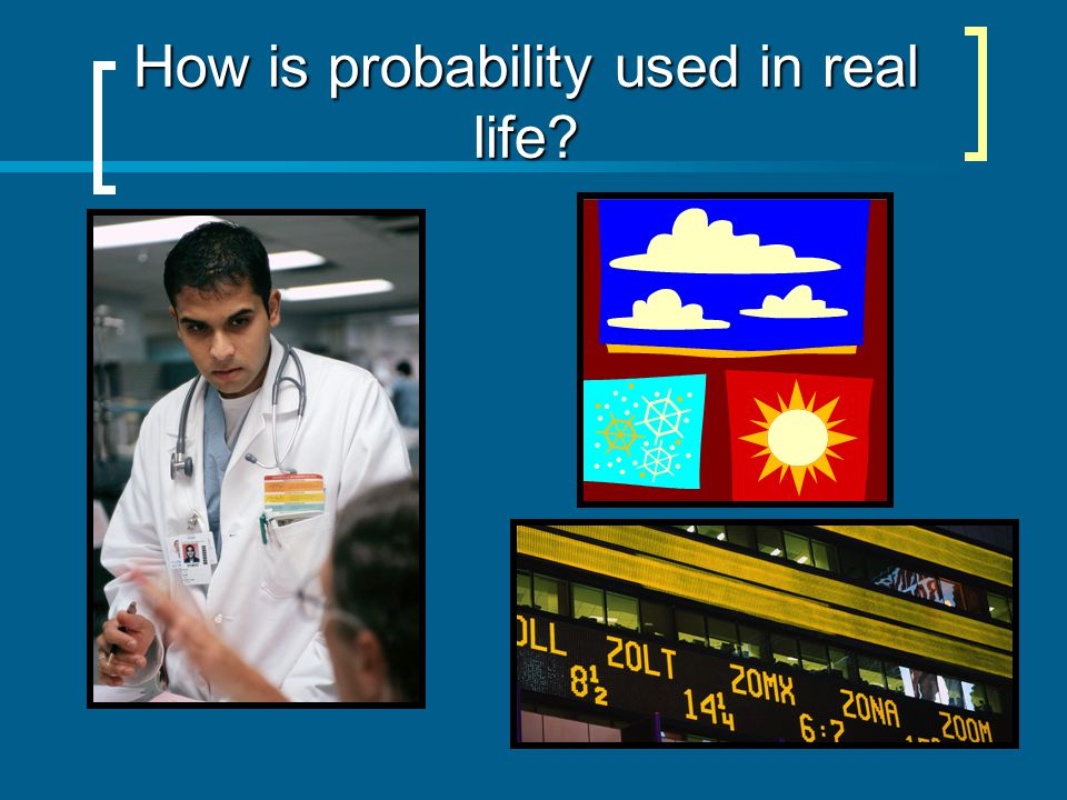 How is probability used in real life