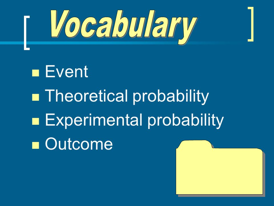 Theoretical probability Experimental probability Outcome