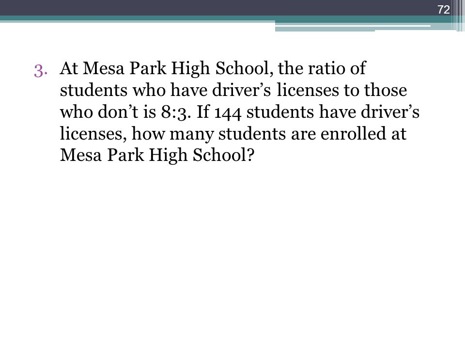 At Mesa Park High School, the ratio of students who have driver's licenses to those who don't is 8:3.