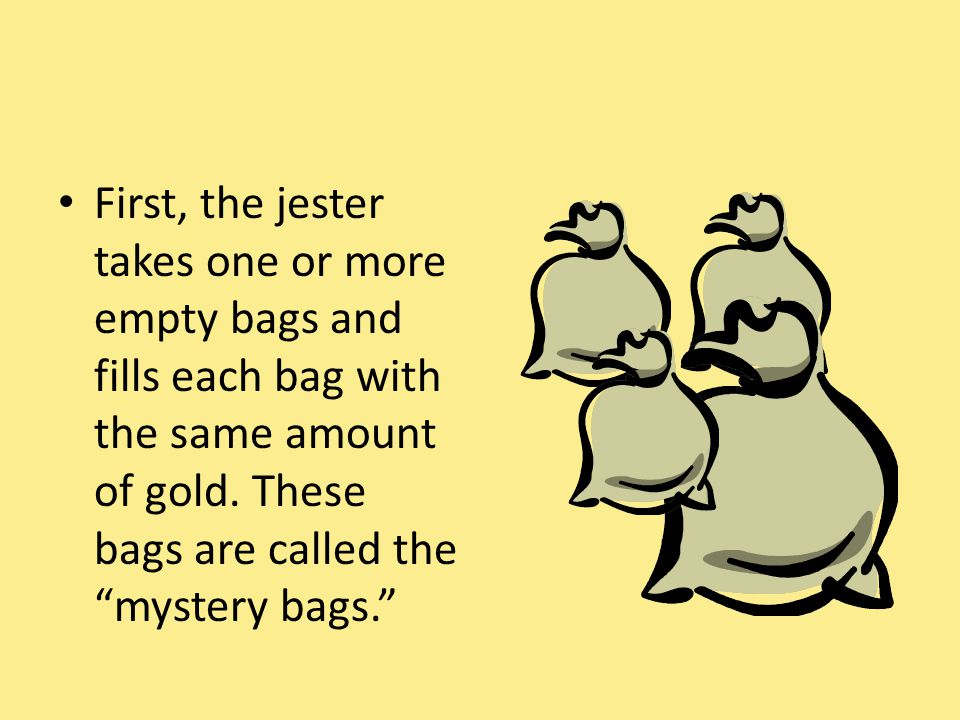 First, the jester takes one or more empty bags and fills each bag with the same amount of gold.