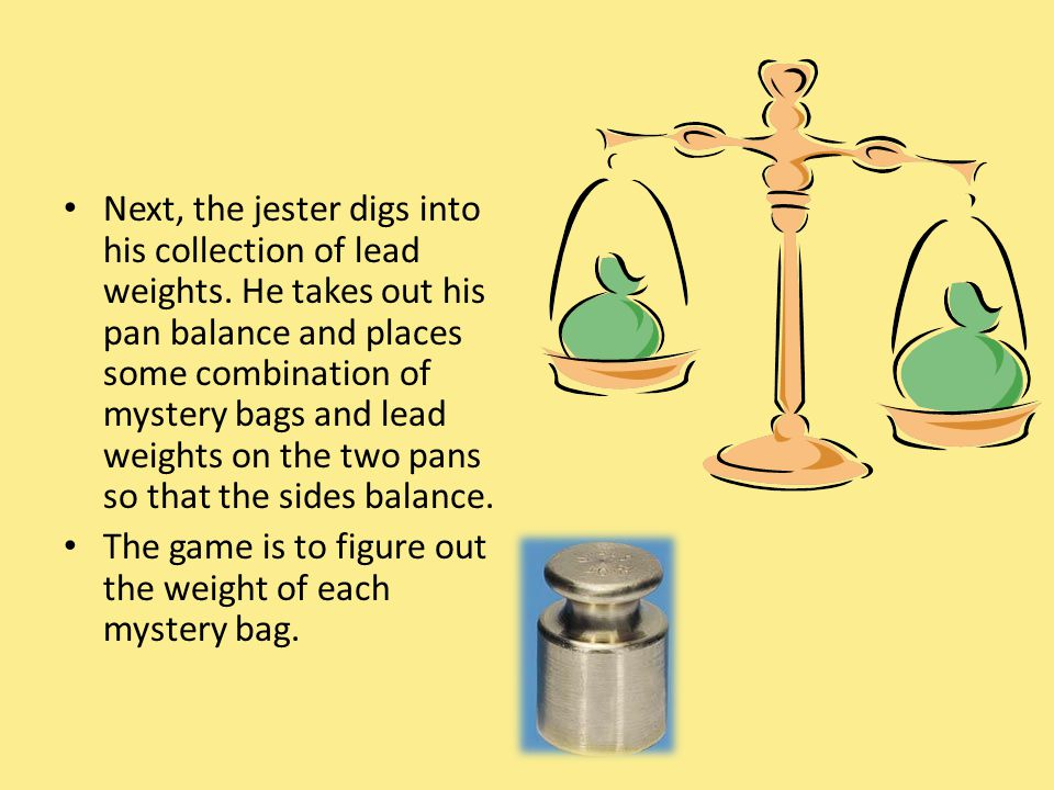 Next, the jester digs into his collection of lead weights
