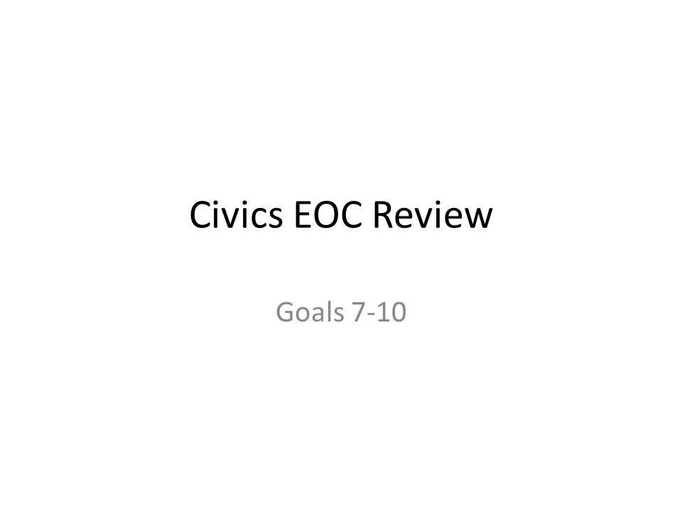 Civics EOC Review Goals 7-10