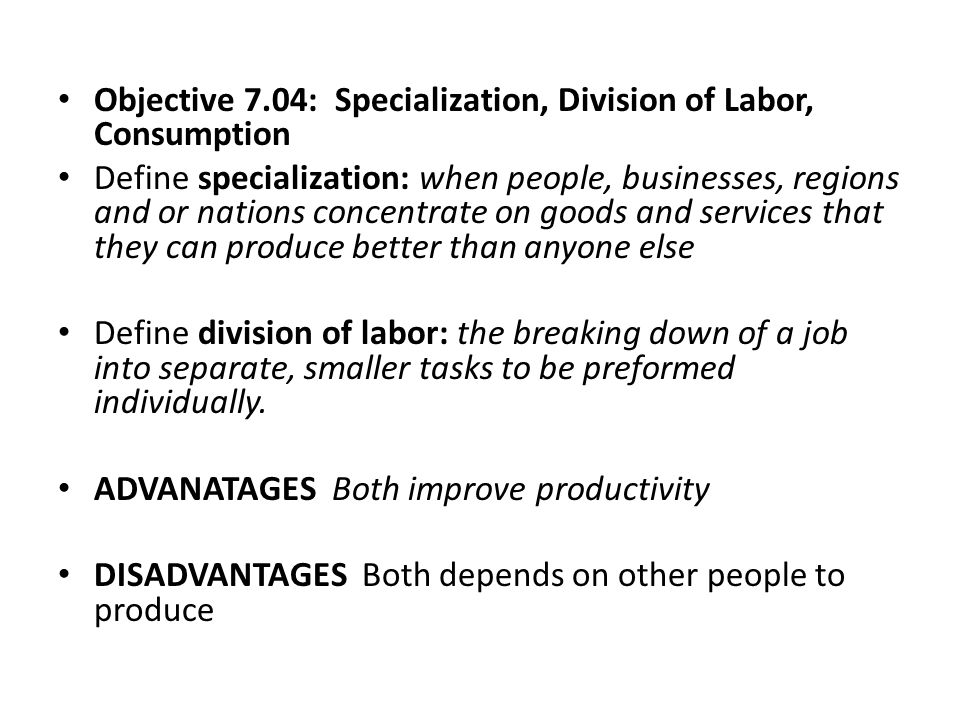 Objective 7.04: Specialization, Division of Labor, Consumption