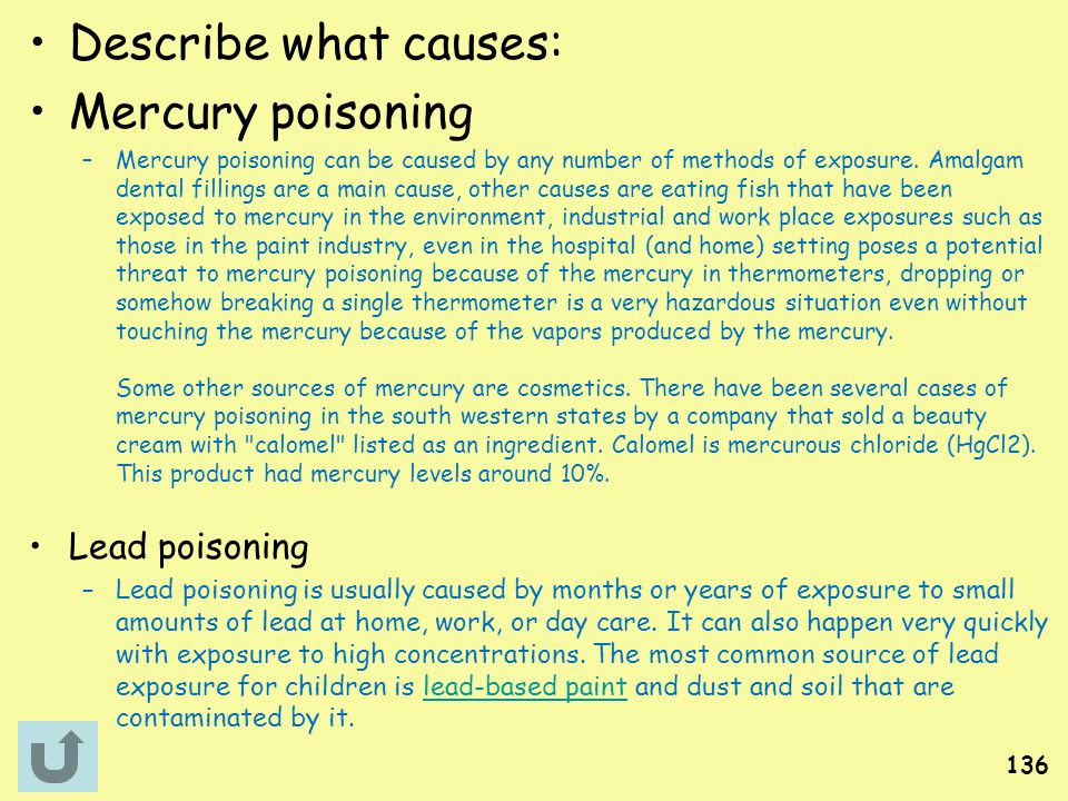Describe what causes: Mercury poisoning Lead poisoning