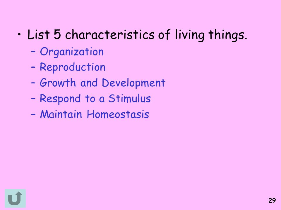 List 5 characteristics of living things.