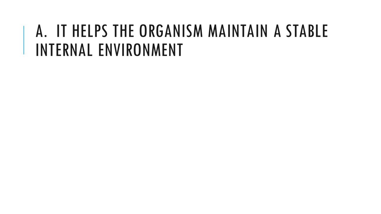 a. It Helps the organism maintain a stable internal environment