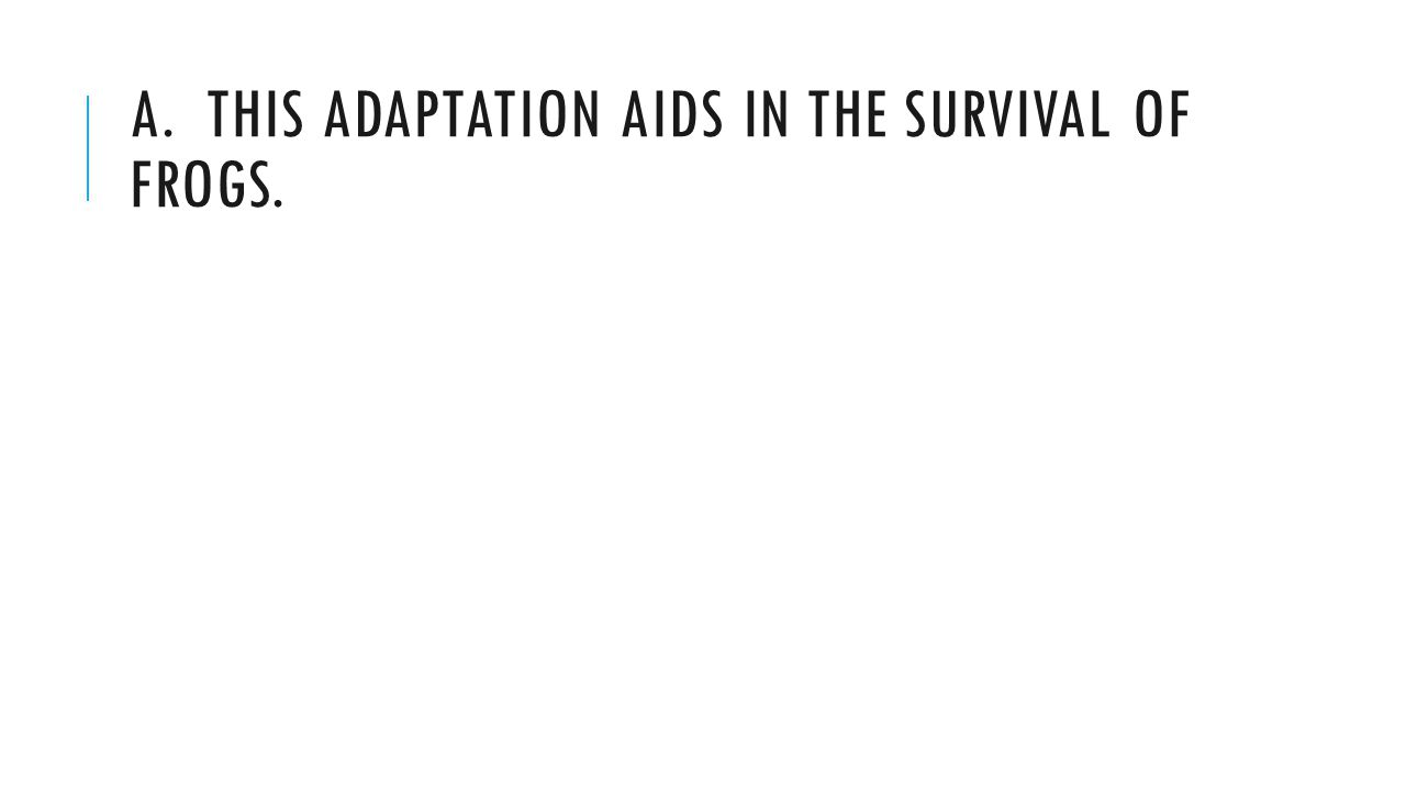 A. This adaptation aids in the survival of frogs.