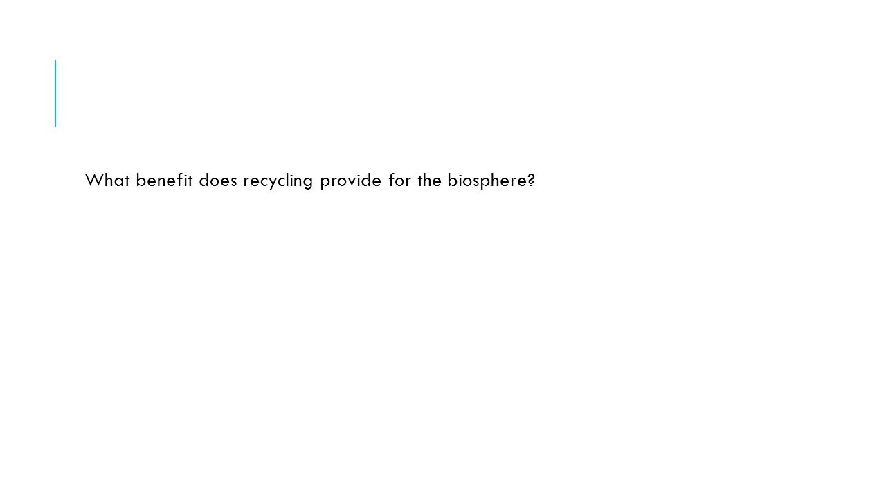 What benefit does recycling provide for the biosphere