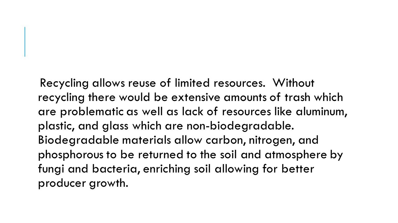 Recycling allows reuse of limited resources