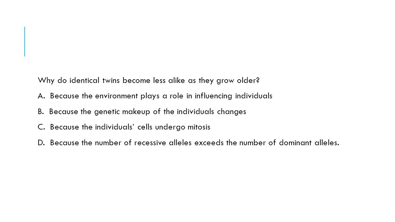 Why do identical twins become less alike as they grow older