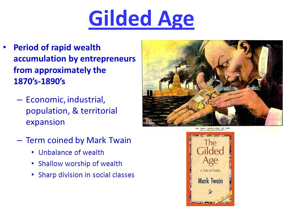 Gilded Age Period of rapid wealth accumulation by entrepreneurs from approximately the 1870's-1890's.