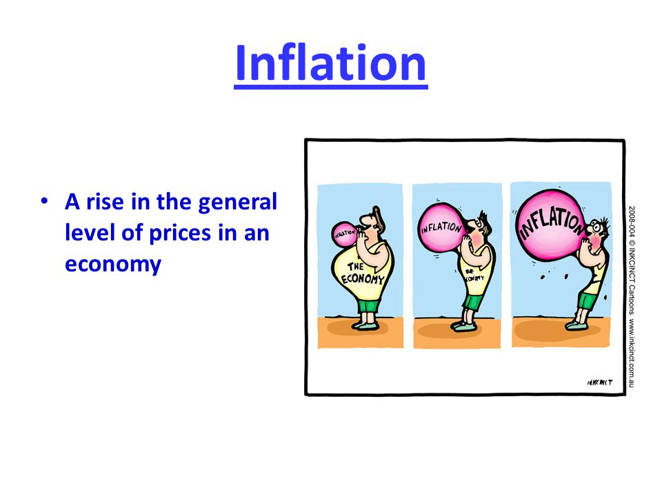 Inflation A rise in the general level of prices in an economy
