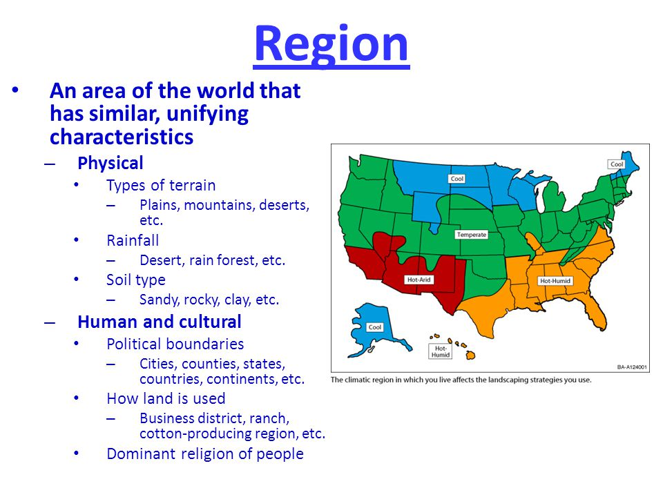Region An area of the world that has similar, unifying characteristics