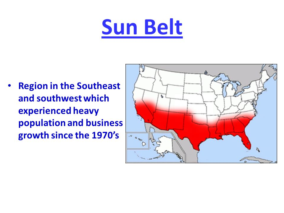 Sun Belt Region in the Southeast and southwest which experienced heavy population and business growth since the 1970's.