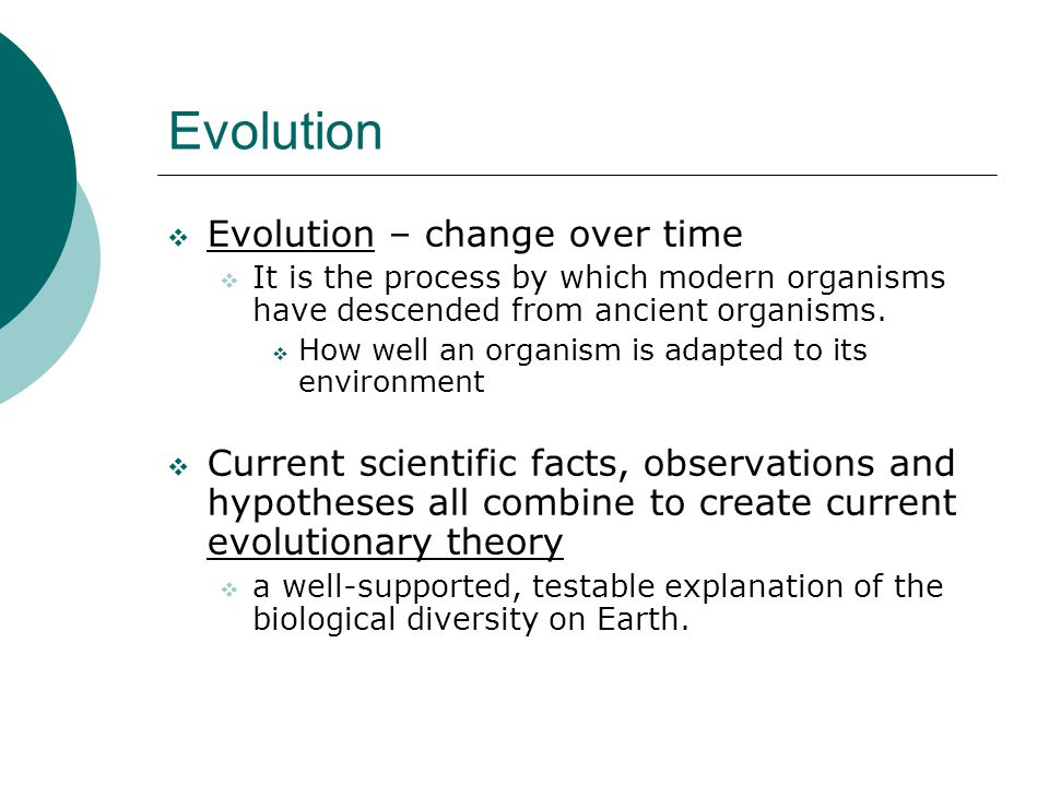 Evolution Evolution – change over time