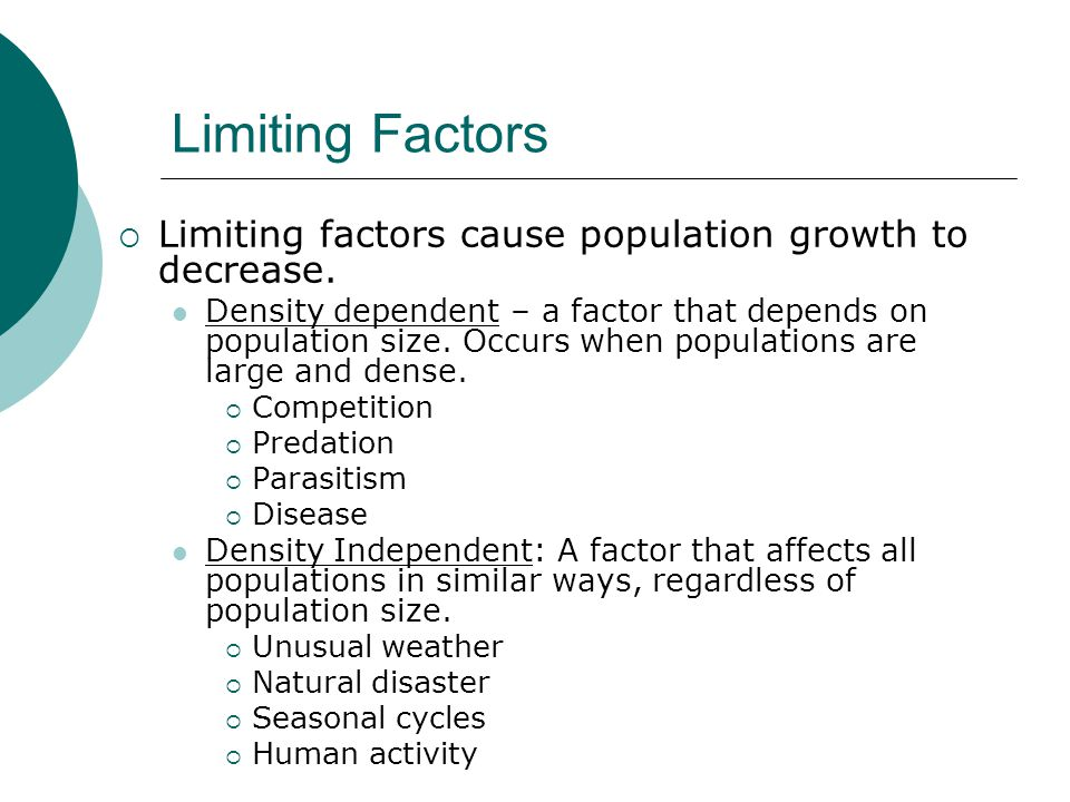 Limiting Factors Limiting factors cause population growth to decrease.