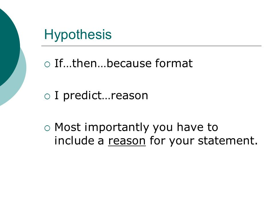 Hypothesis If…then…because format I predict…reason
