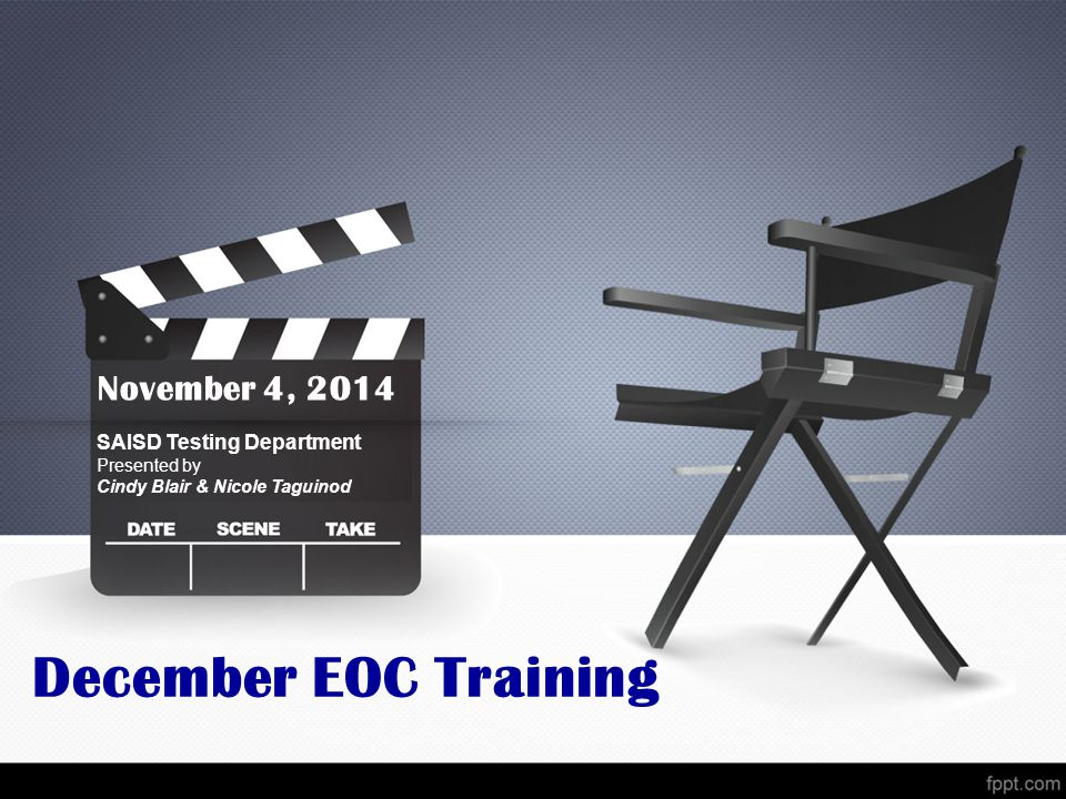 December EOC Training November 4, 2014 SAISD Testing Department