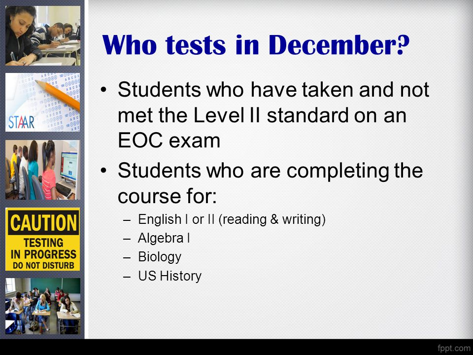 Who tests in December Students who have taken and not met the Level II standard on an EOC exam. Students who are completing the course for: