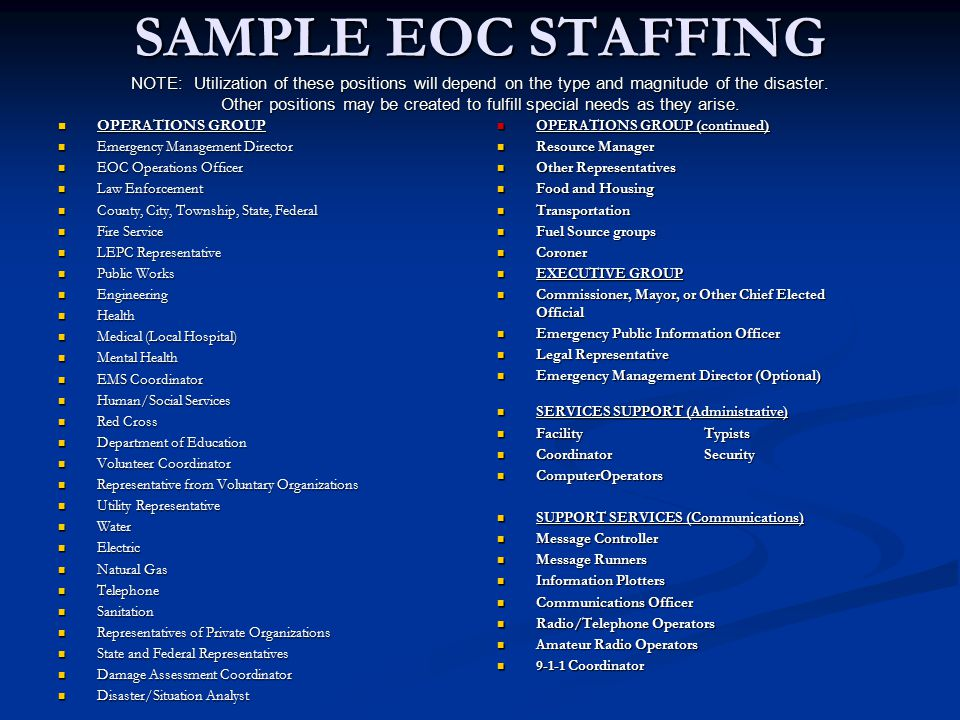 SAMPLE EOC STAFFING NOTE: Utilization of these positions will depend on the type and magnitude of the disaster. Other positions may be created to fulfill special needs as they arise.