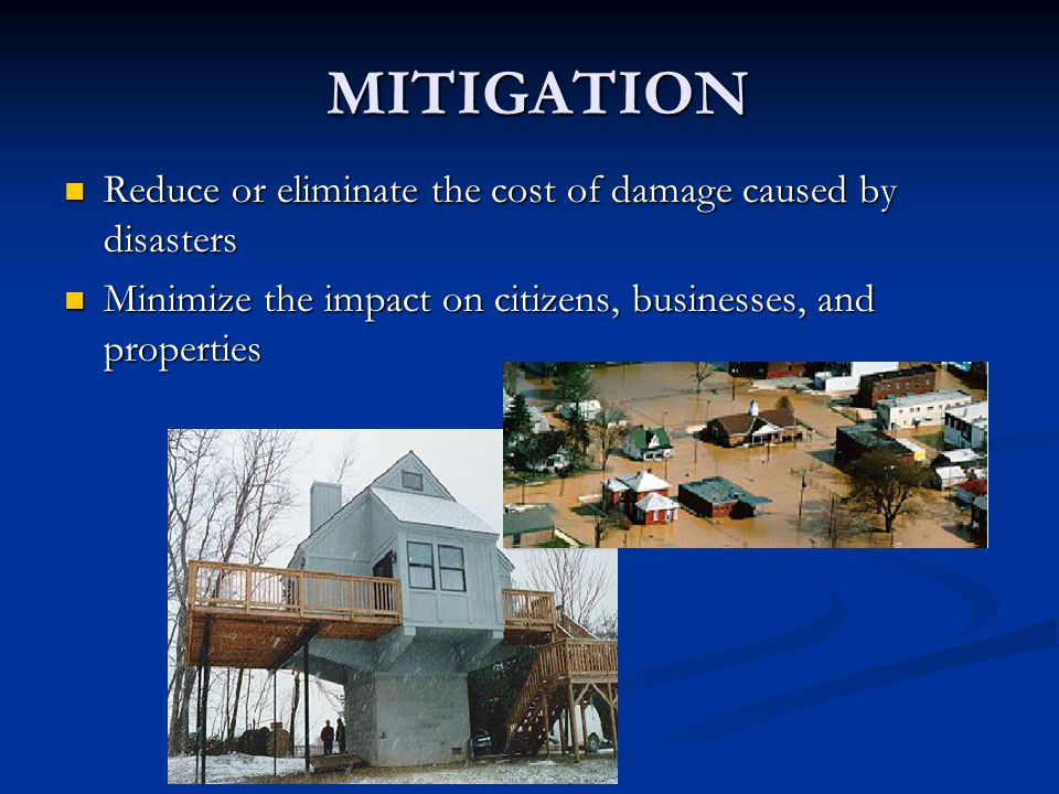 MITIGATION Reduce or eliminate the cost of damage caused by disasters