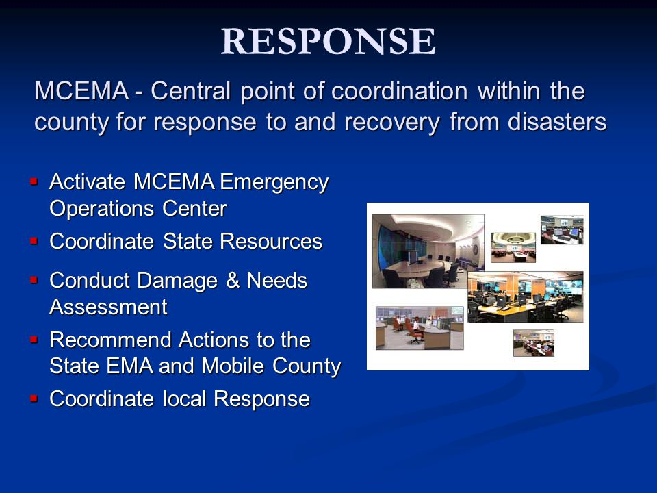 RESPONSE MCEMA - Central point of coordination within the county for response to and recovery from disasters.