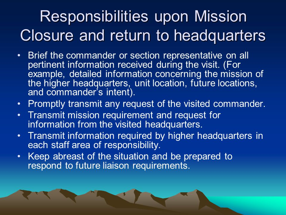 Responsibilities upon Mission Closure and return to headquarters