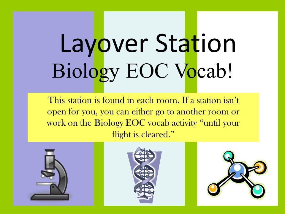 Layover Station Biology EOC Vocab! TITLE: