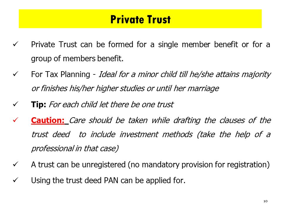 Private Trust Private Trust can be formed for a single member benefit or for a group of members benefit.