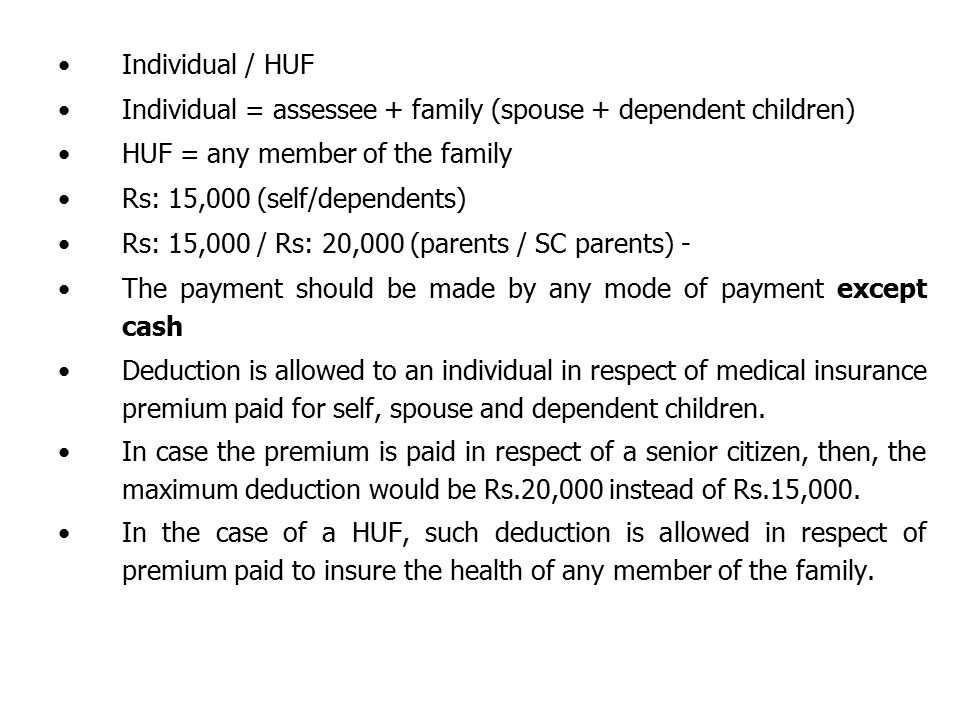 Individual / HUF Individual = assessee + family (spouse + dependent children) HUF = any member of the family.