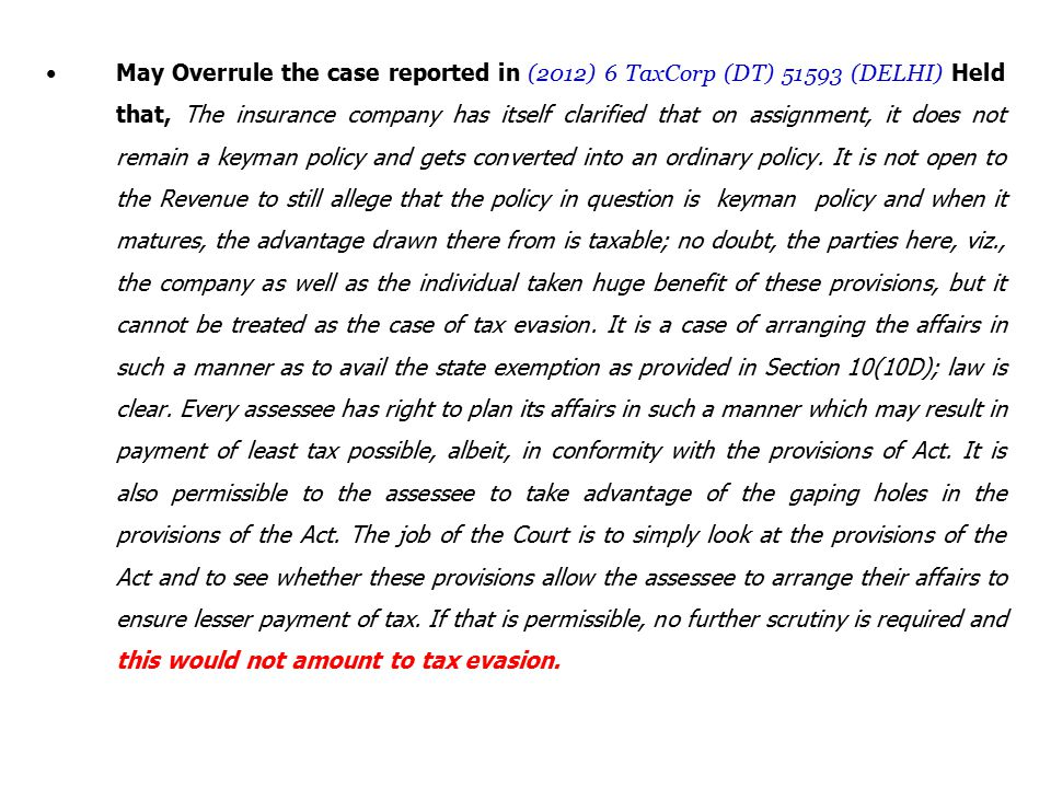 May Overrule the case reported in (2012) 6 TaxCorp (DT) 51593 (DELHI) Held that, The insurance company has itself clarified that on assignment, it does not remain a keyman policy and gets converted into an ordinary policy.