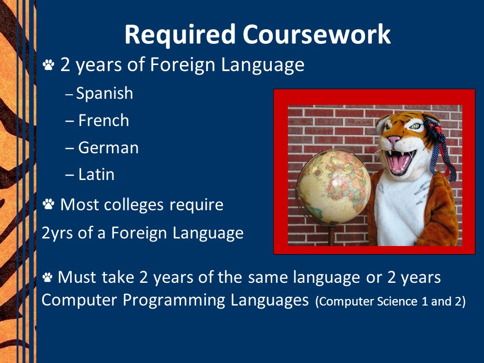 Required Coursework 2 years of Foreign Language Most colleges require