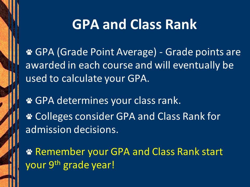 GPA and Class Rank GPA (Grade Point Average) - Grade points are awarded in each course and will eventually be used to calculate your GPA.