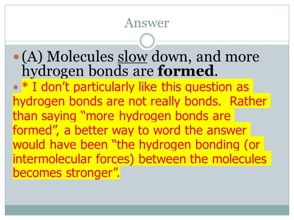 (A) Molecules slow down, and more hydrogen bonds are formed.