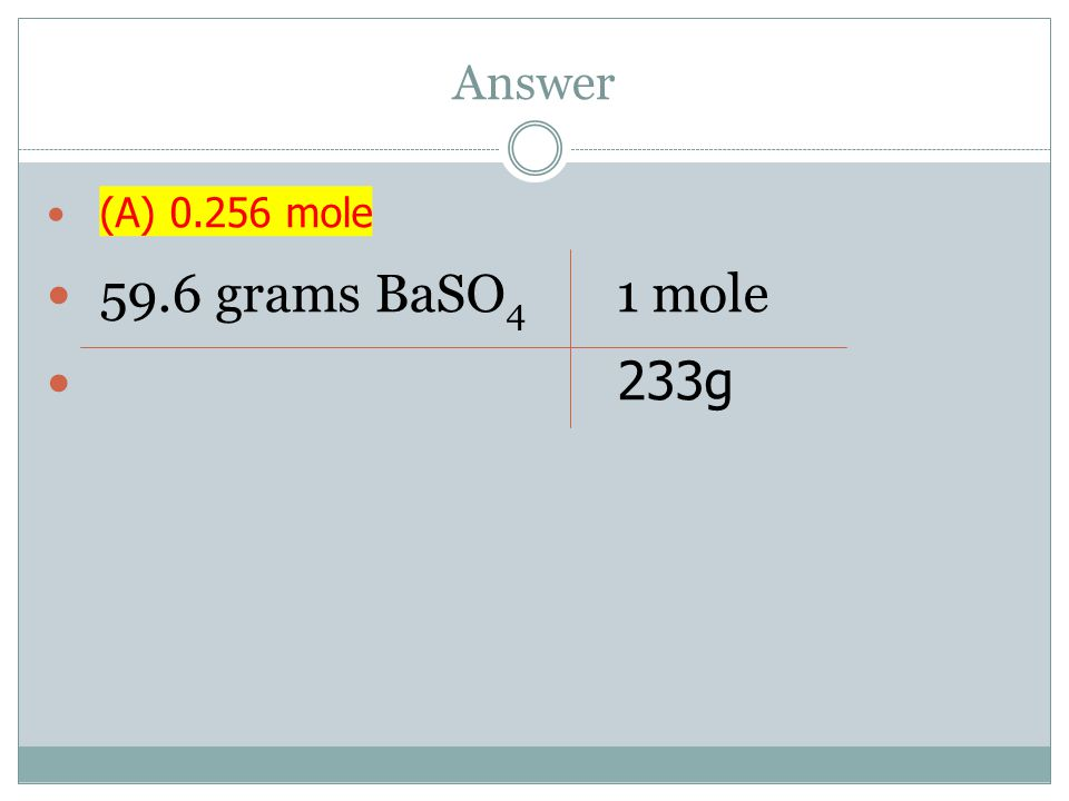 Answer (A) 0.256 mole 59.6 grams BaSO4 1 mole 233g