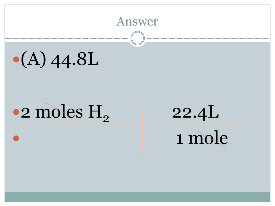 Answer (A) 44.8L 2 moles H2 22.4L 1 mole