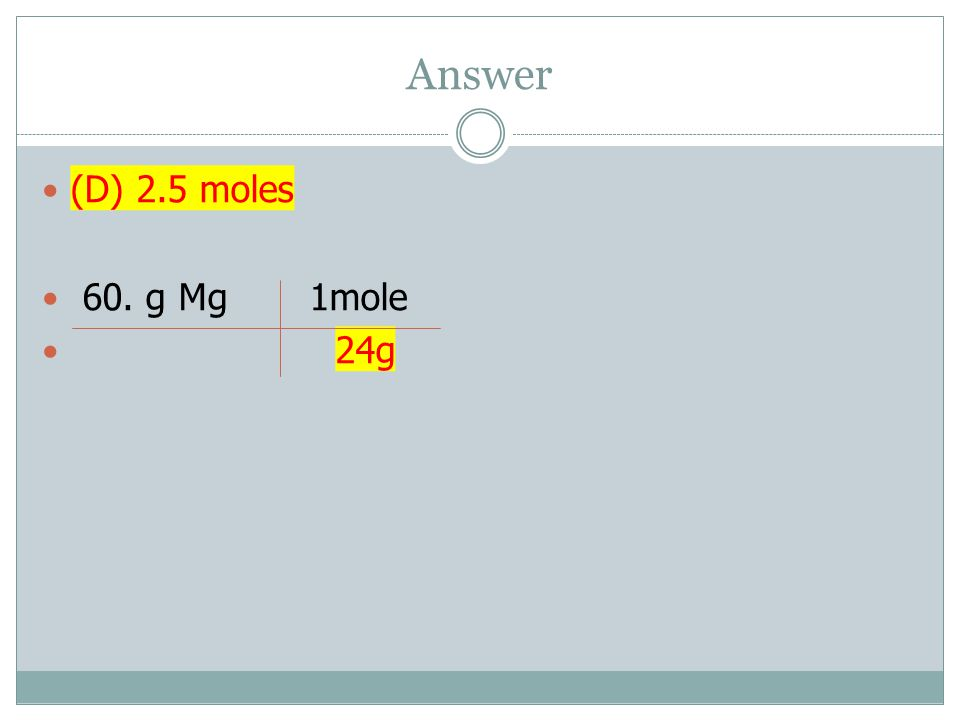 Answer (D) 2.5 moles 60. g Mg 1mole 24g