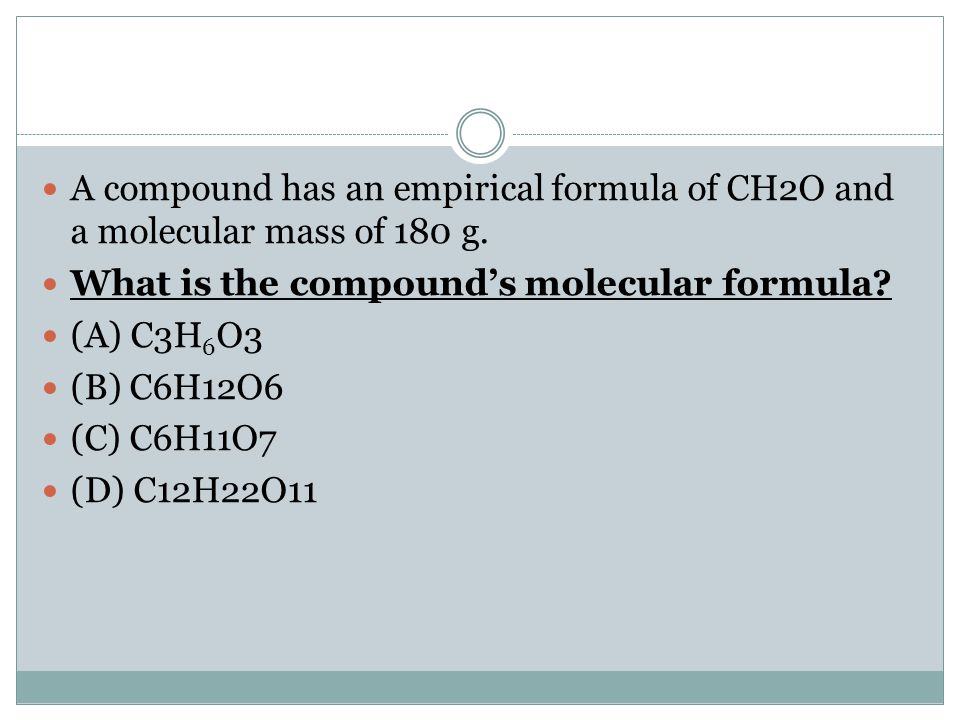 A compound has an empirical formula of CH2O and a molecular mass of 180 g.