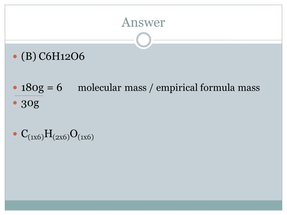 Answer (B) C6H12O6 180g = 6 molecular mass / empirical formula mass