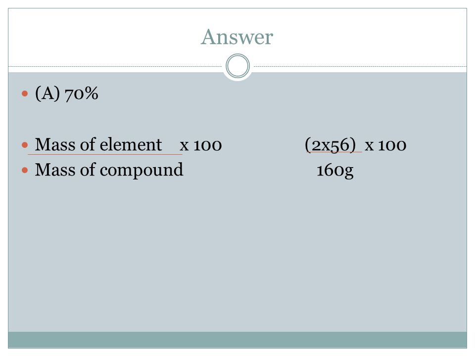 Answer (A) 70% Mass of element x 100 (2x56) x 100