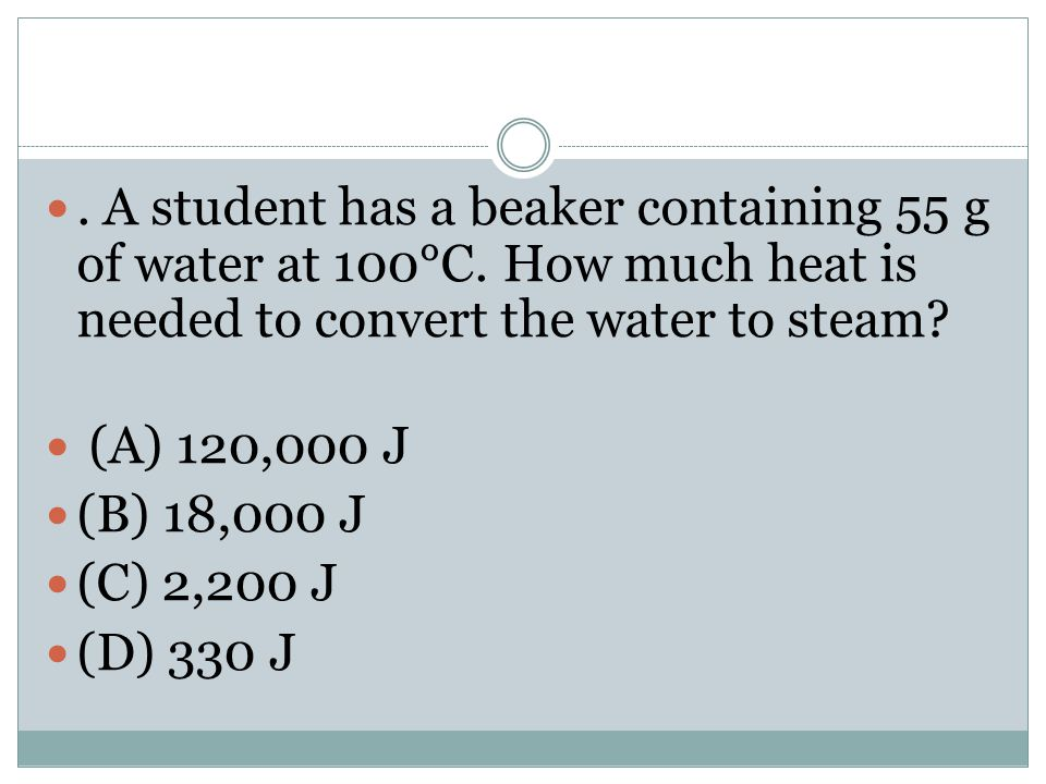 A student has a beaker containing 55 g of water at 100°C