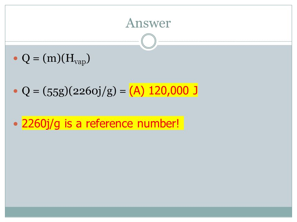 Answer 2260j/g is a reference number! Q = (m)(Hvap)